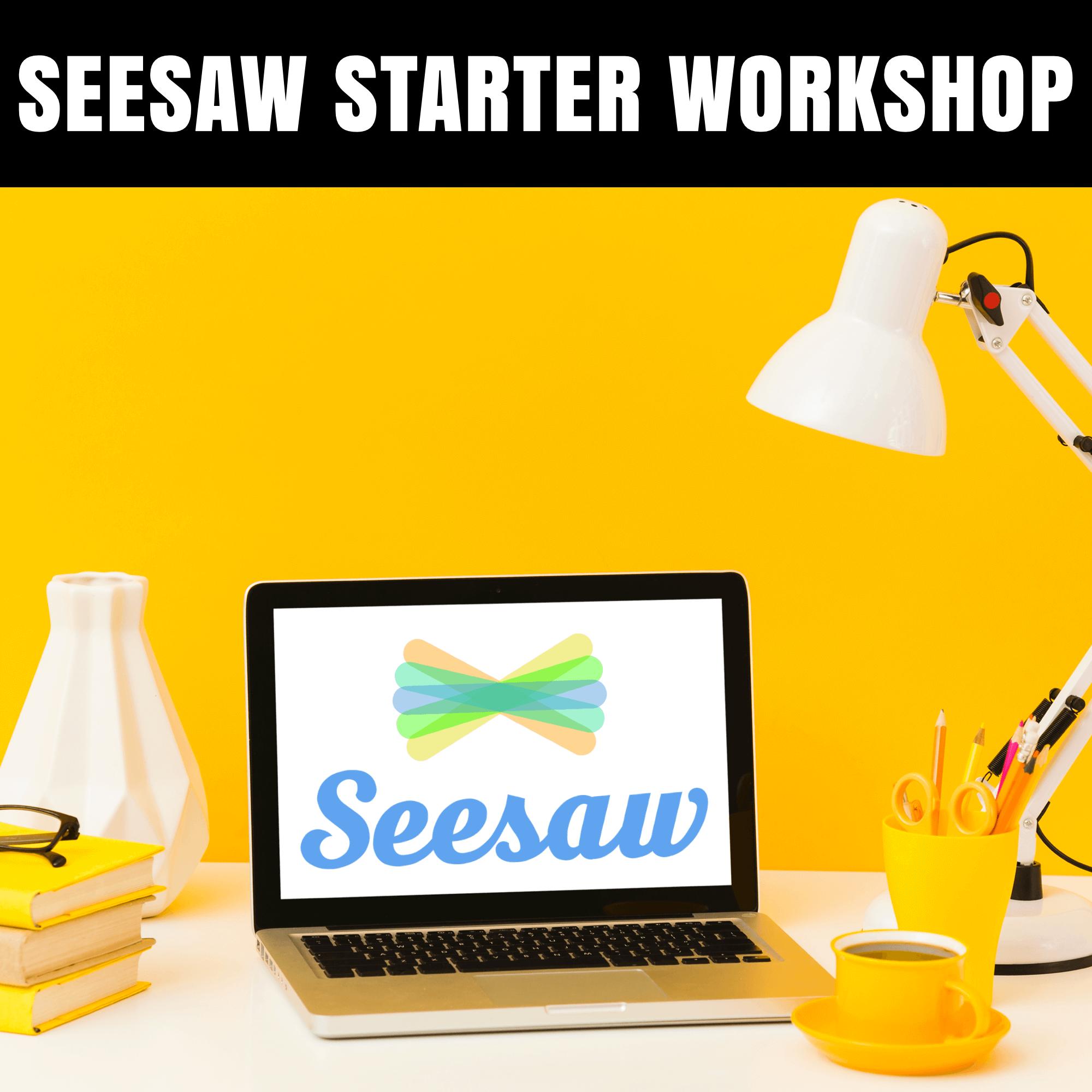 Seesaw Starter Workshop